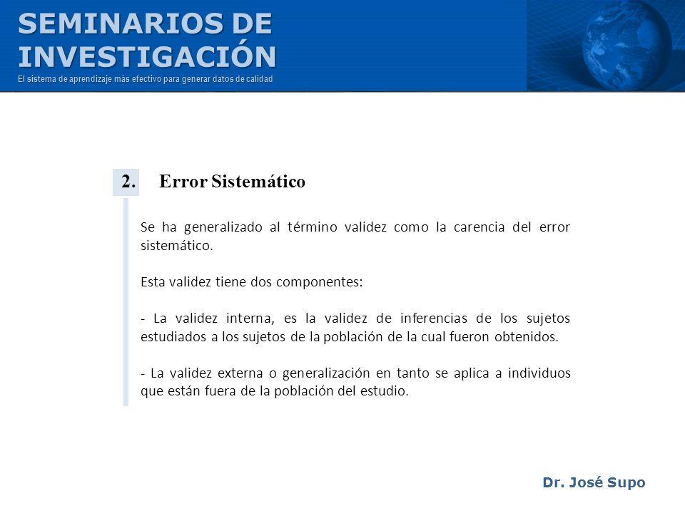 2. Error Sistemático Se ha generalizado al término validez como la carencia del error sistemático. Esta validez tiene dos componentes: - La validez in