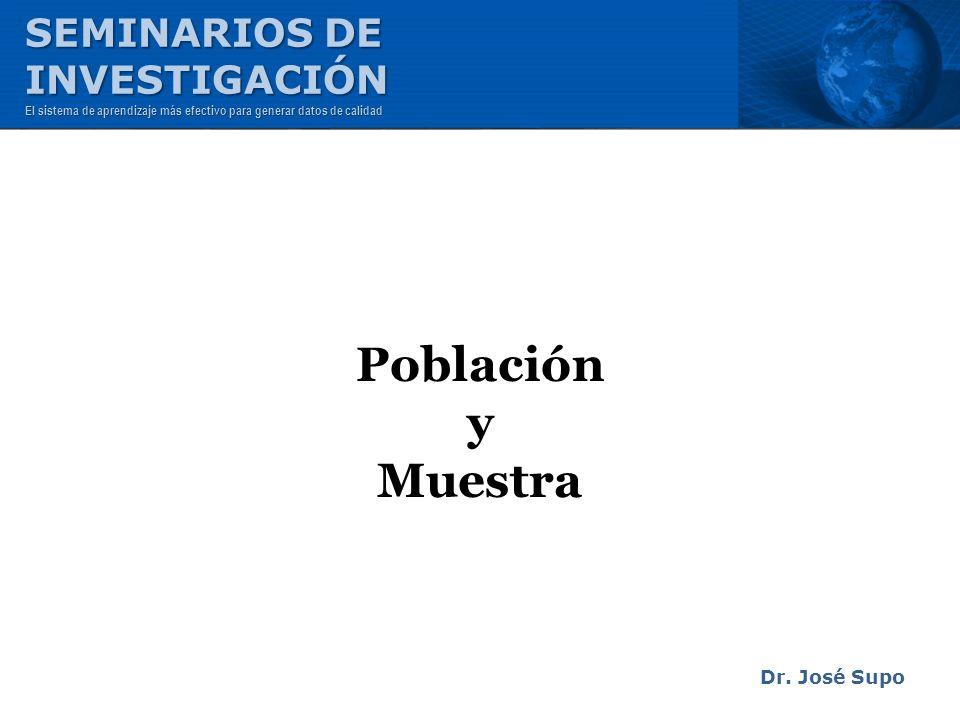 Población y Muestra Dr. José Supo SEMINARIOS DE INVESTIGACIÓN El sistema de aprendizaje más efectivo para generar datos de calidad