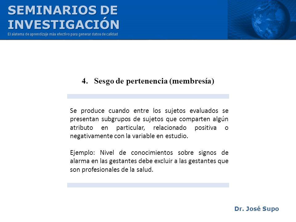 Dr. José Supo 4. Sesgo de pertenencia (membresía) Se produce cuando entre los sujetos evaluados se presentan subgrupos de sujetos que comparten algún