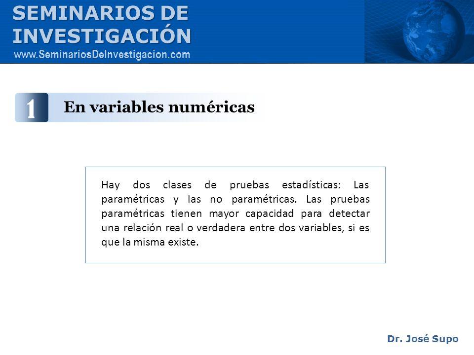 En variables numéricas Hay dos clases de pruebas estadísticas: Las paramétricas y las no paramétricas. Las pruebas paramétricas tienen mayor capacidad