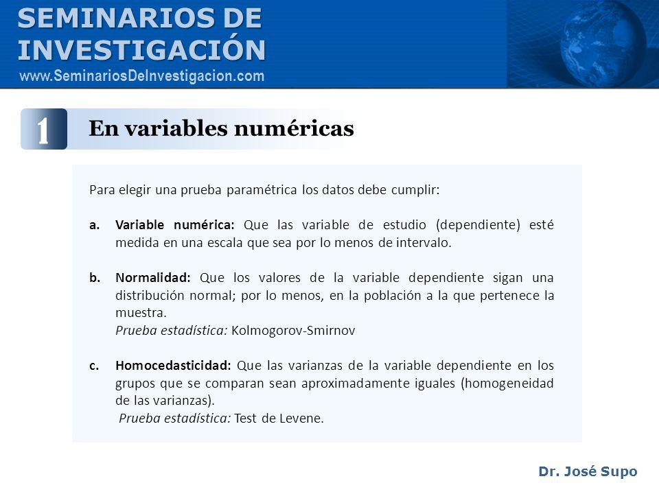 En variables numéricas 1 Para elegir una prueba paramétrica los datos debe cumplir: a.Variable numérica: Que las variable de estudio (dependiente) est
