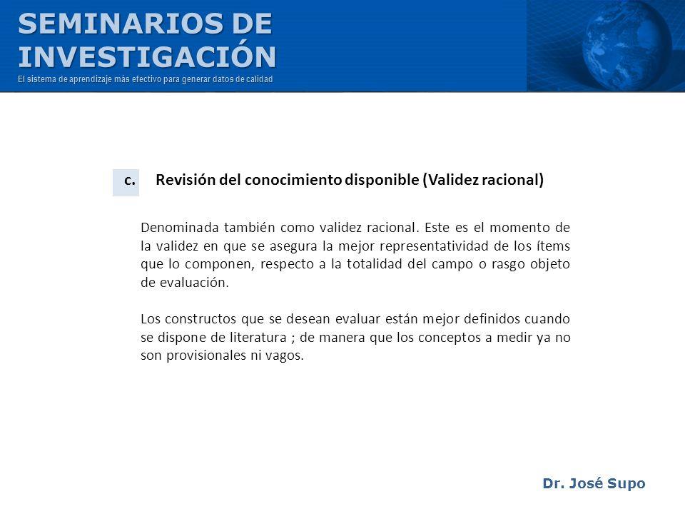 Dr. José Supo c. Revisión del conocimiento disponible (Validez racional) Denominada también como validez racional. Este es el momento de la validez en