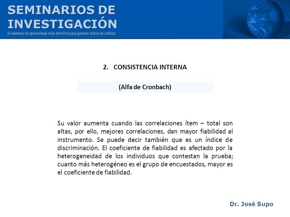 Dr. José Supo Su valor aumenta cuando las correlaciones ítem – total son altas, por ello, mejores correlaciones, dan mayor fiabilidad al instrumento.