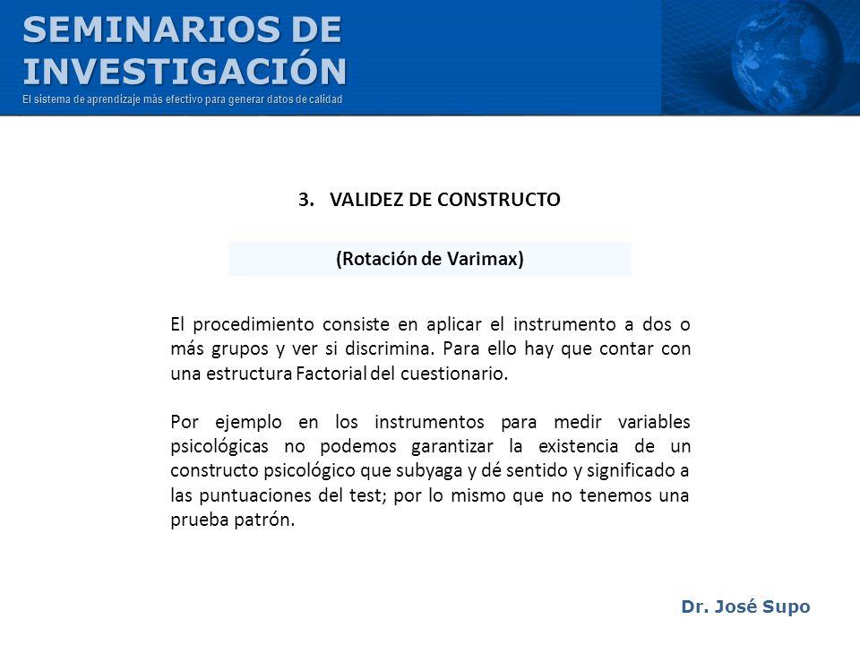 Dr. José Supo El procedimiento consiste en aplicar el instrumento a dos o más grupos y ver si discrimina. Para ello hay que contar con una estructura