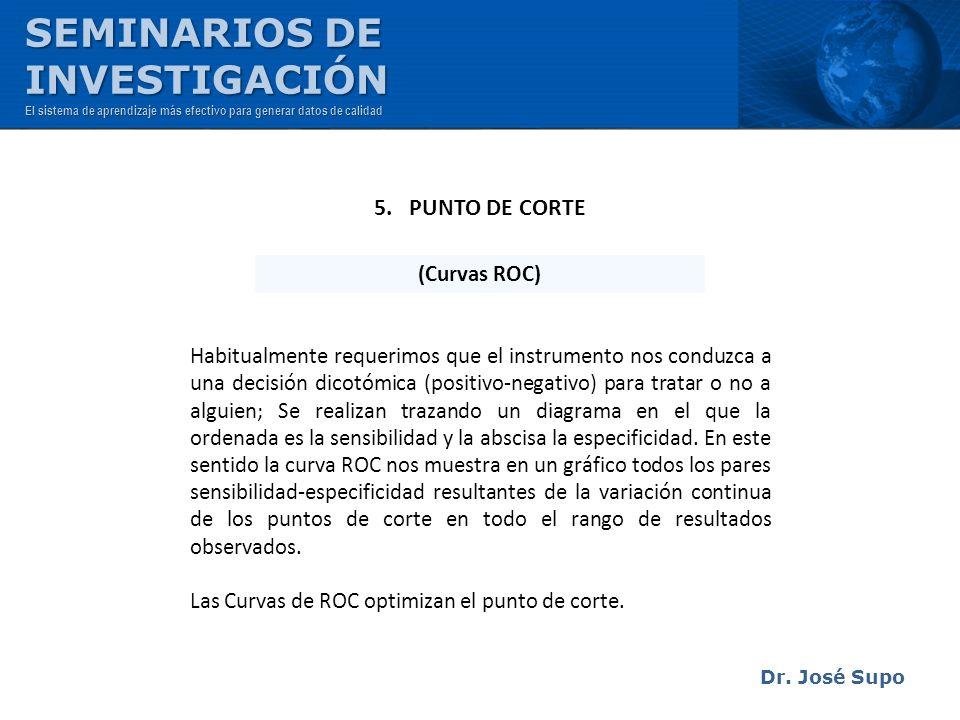 Dr. José Supo Habitualmente requerimos que el instrumento nos conduzca a una decisión dicotómica (positivo-negativo) para tratar o no a alguien; Se re