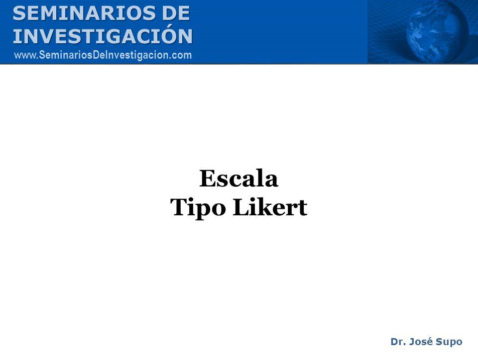 Escala Tipo Likert Dr. José Supo SEMINARIOS DE INVESTIGACIÓN www.SeminariosDeInvestigacion.com