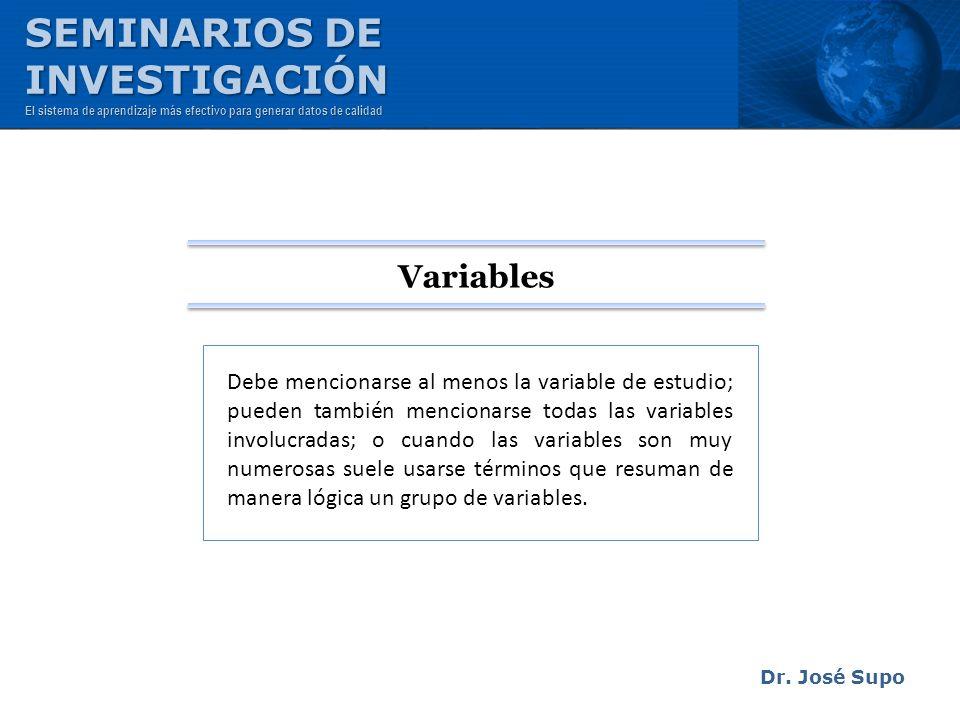 Dr. José Supo Debe mencionarse al menos la variable de estudio; pueden también mencionarse todas las variables involucradas; o cuando las variables so