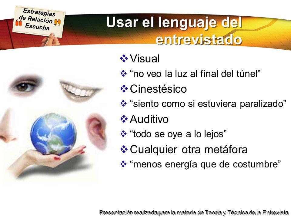 Estrategias de Relación y Escucha Presentación realizada para la materia de Teoría y Técnica de la Entrevista Usar el lenguaje del entrevistado Visual