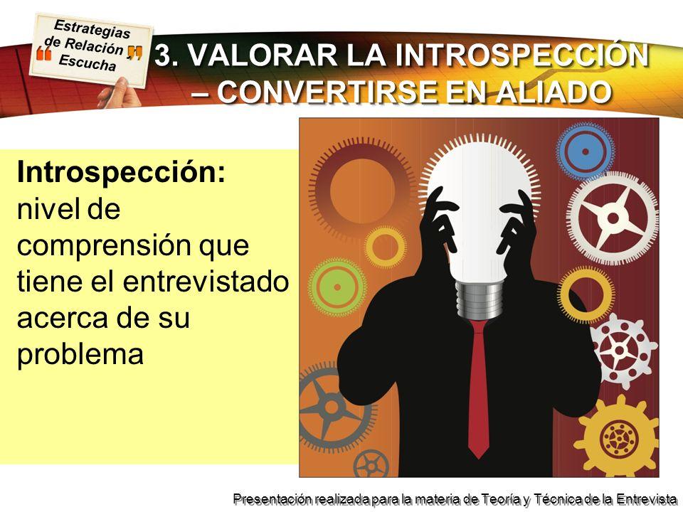 Estrategias de Relación y Escucha Presentación realizada para la materia de Teoría y Técnica de la Entrevista 3. VALORAR LA INTROSPECCIÓN – CONVERTIRS