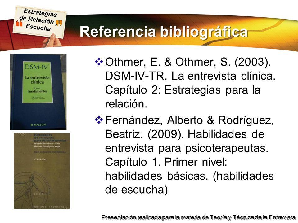 Estrategias de Relación y Escucha Presentación realizada para la materia de Teoría y Técnica de la Entrevista Referencia bibliográfica Othmer, E. & Ot