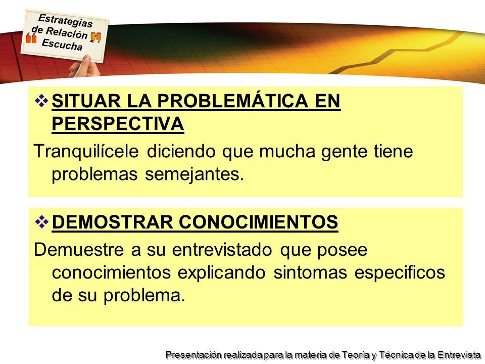 Estrategias de Relación y Escucha Presentación realizada para la materia de Teoría y Técnica de la Entrevista SITUAR LA PROBLEMÁTICA EN PERSPECTIVA Tr