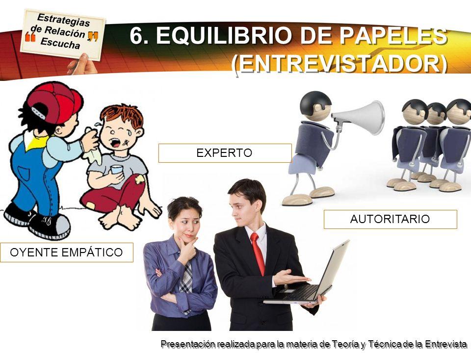 Estrategias de Relación y Escucha Presentación realizada para la materia de Teoría y Técnica de la Entrevista 6. EQUILIBRIO DE PAPELES (ENTREVISTADOR)