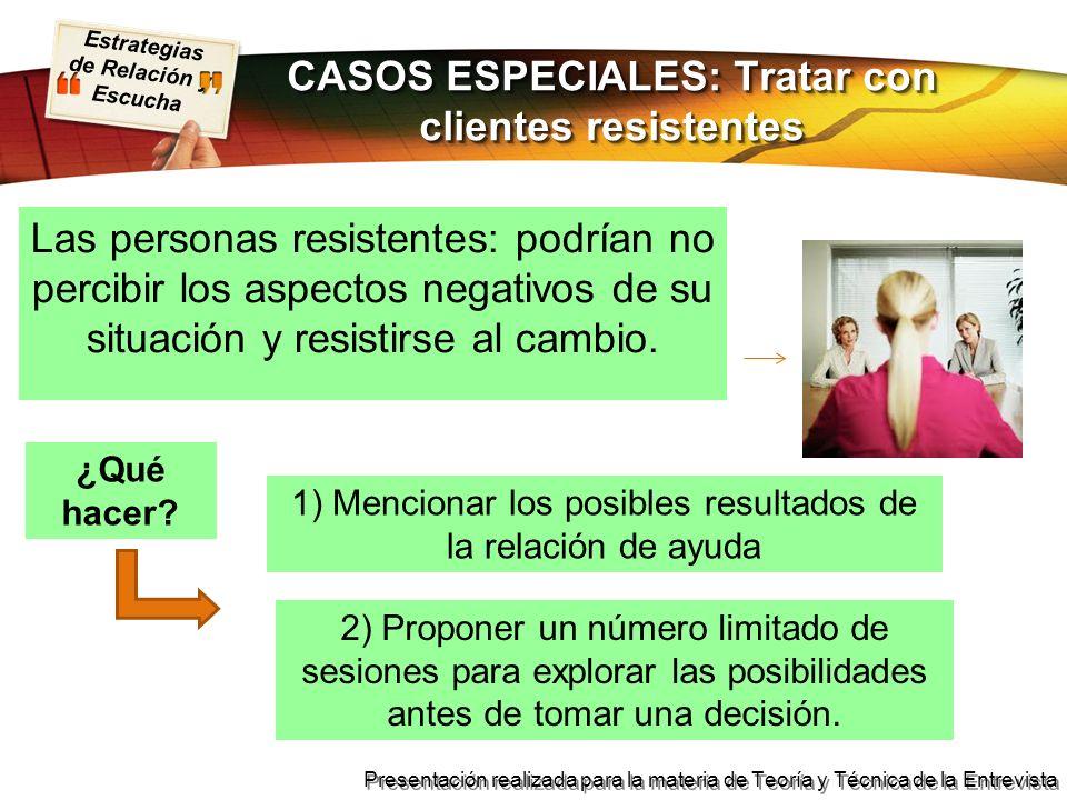 Estrategias de Relación y Escucha Presentación realizada para la materia de Teoría y Técnica de la Entrevista CASOS ESPECIALES: Tratar con clientes re