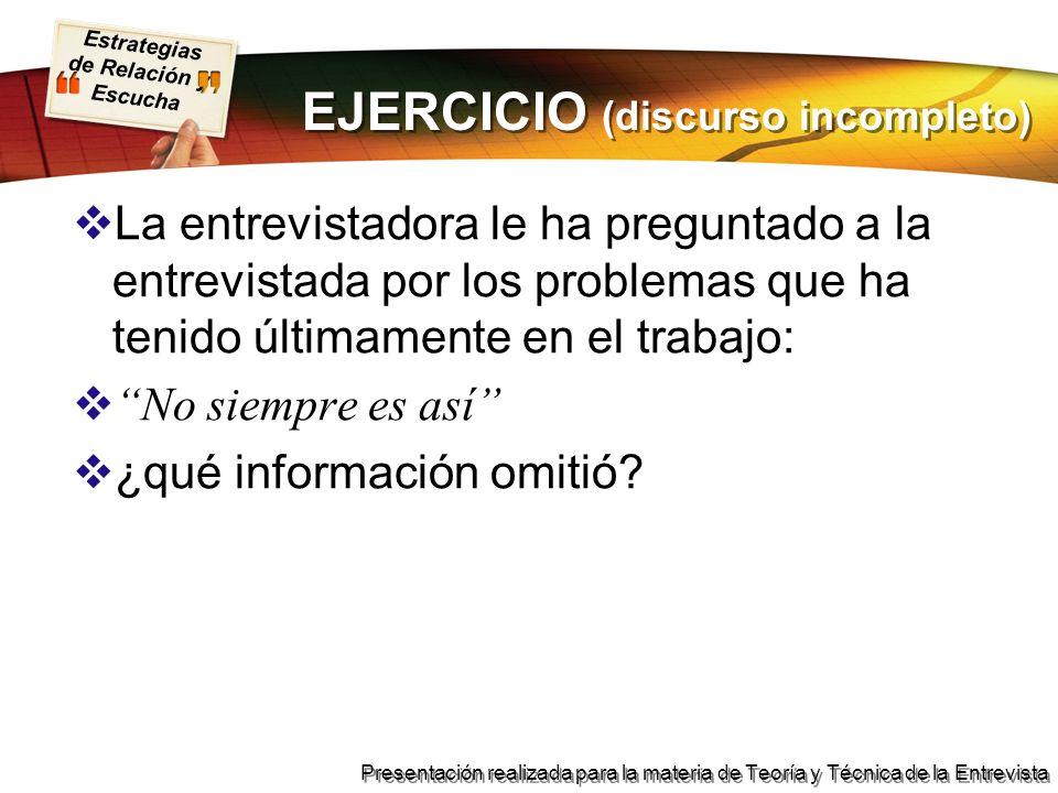 Estrategias de Relación y Escucha Presentación realizada para la materia de Teoría y Técnica de la Entrevista EJERCICIO (discurso incompleto) La entre