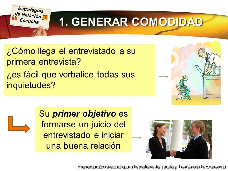 Estrategias de Relación y Escucha Presentación realizada para la materia de Teoría y Técnica de la Entrevista 1. GENERAR COMODIDAD ¿Cómo llega el entr