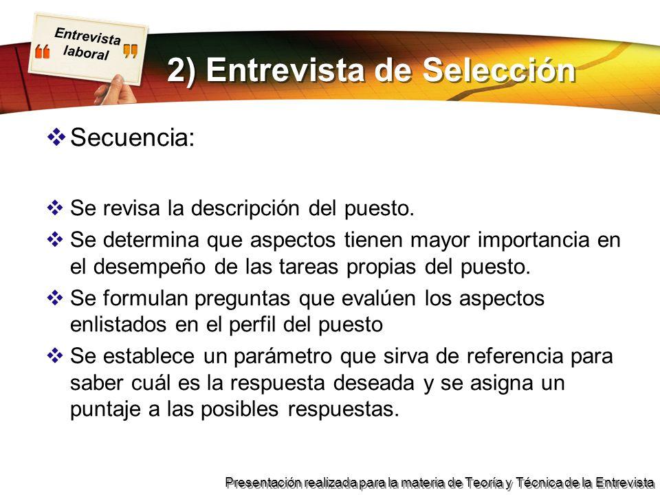 Entrevista laboral Presentación realizada para la materia de Teoría y Técnica de la Entrevista 2) Entrevista de Selección Secuencia: Se revisa la desc
