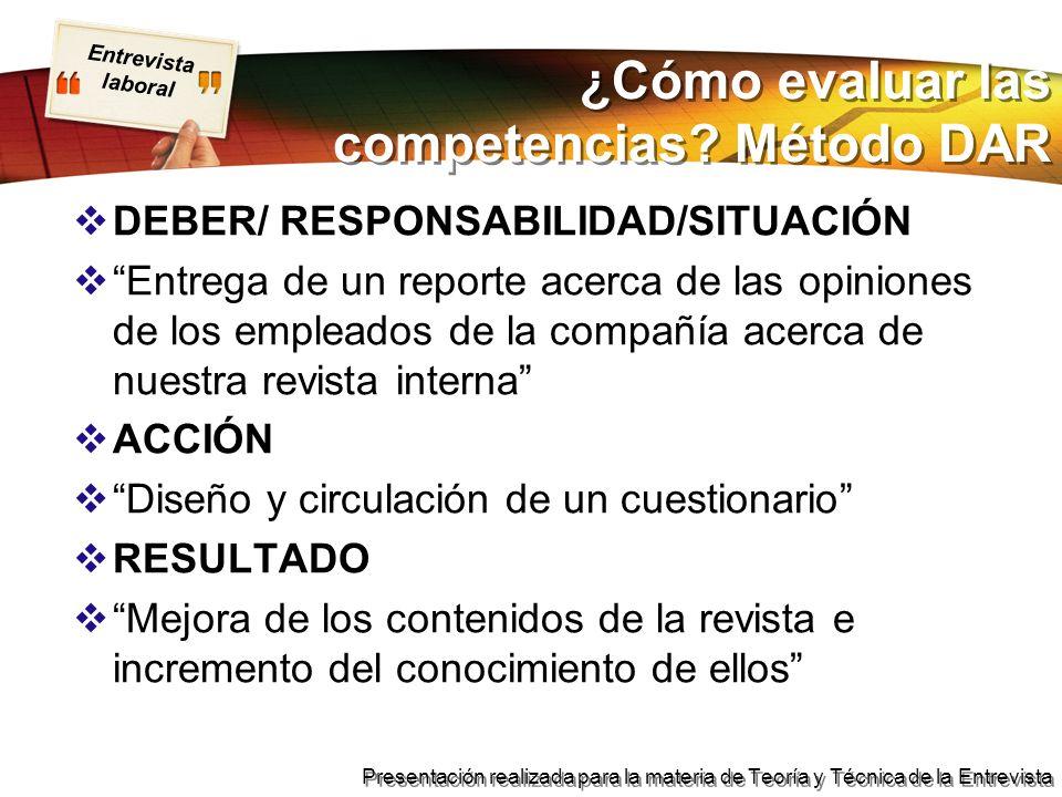 Entrevista laboral Presentación realizada para la materia de Teoría y Técnica de la Entrevista ¿Cómo evaluar las competencias? Método DAR DEBER/ RESPO