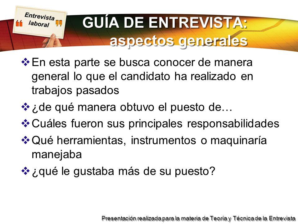 Entrevista laboral Presentación realizada para la materia de Teoría y Técnica de la Entrevista GUÍA DE ENTREVISTA: aspectos generales En esta parte se