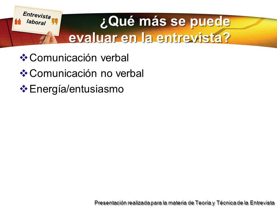 Entrevista laboral Presentación realizada para la materia de Teoría y Técnica de la Entrevista ¿Qué más se puede evaluar en la entrevista? Comunicació