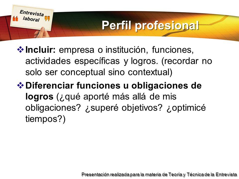 Entrevista laboral Presentación realizada para la materia de Teoría y Técnica de la Entrevista Perfil profesional Incluir: empresa o institución, func