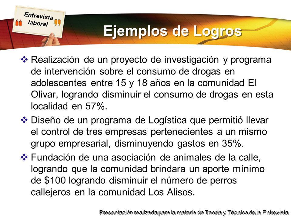 Entrevista laboral Presentación realizada para la materia de Teoría y Técnica de la Entrevista Ejemplos de Logros Realización de un proyecto de invest