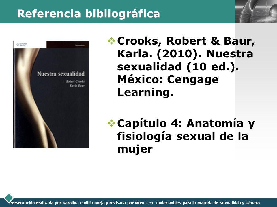 LOGO Presentación realizada por Karolina Padilla Borja y revisada por Mtro. Fco. Javier Robles para la materia de Sexualidda y Género Referencia bibli