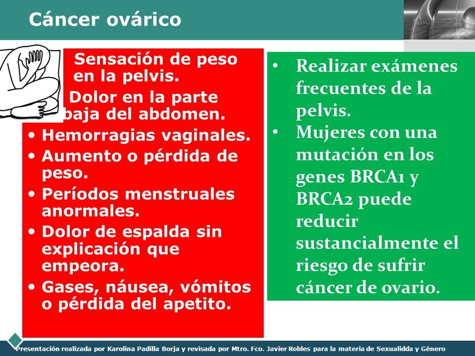 LOGO Presentación realizada por Karolina Padilla Borja y revisada por Mtro. Fco. Javier Robles para la materia de Sexualidda y Género Cáncer ovárico S