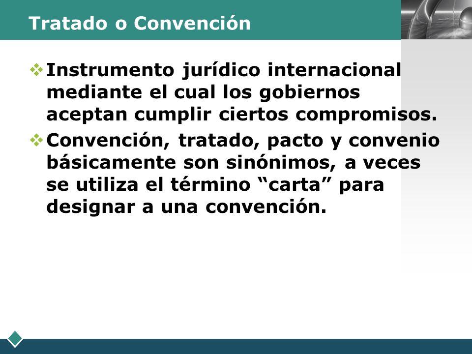 LOGO Tratado o Convención Instrumento jurídico internacional mediante el cual los gobiernos aceptan cumplir ciertos compromisos. Convención, tratado,