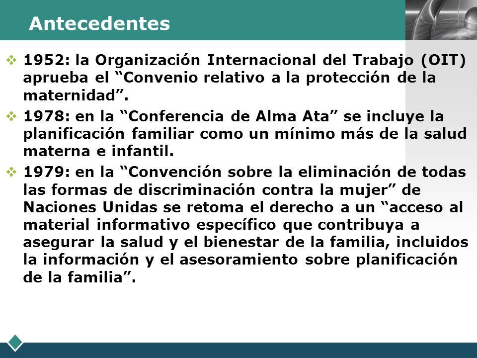 LOGO Antecedentes 1952: la Organización Internacional del Trabajo (OIT) aprueba el Convenio relativo a la protección de la maternidad. 1978: en la Con
