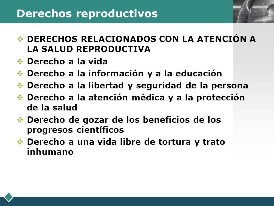 LOGO Derechos reproductivos DERECHOS RELACIONADOS CON LA ATENCIÓN A LA SALUD REPRODUCTIVA Derecho a la vida Derecho a la información y a la educación