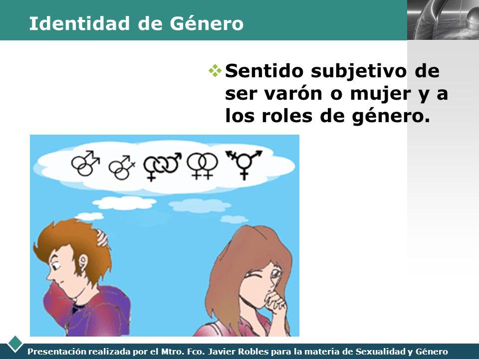 LOGO Presentación realizada por el Mtro. Fco. Javier Robles para la materia de Sexualidad y Género Identidad de Género Sentido subjetivo de ser varón