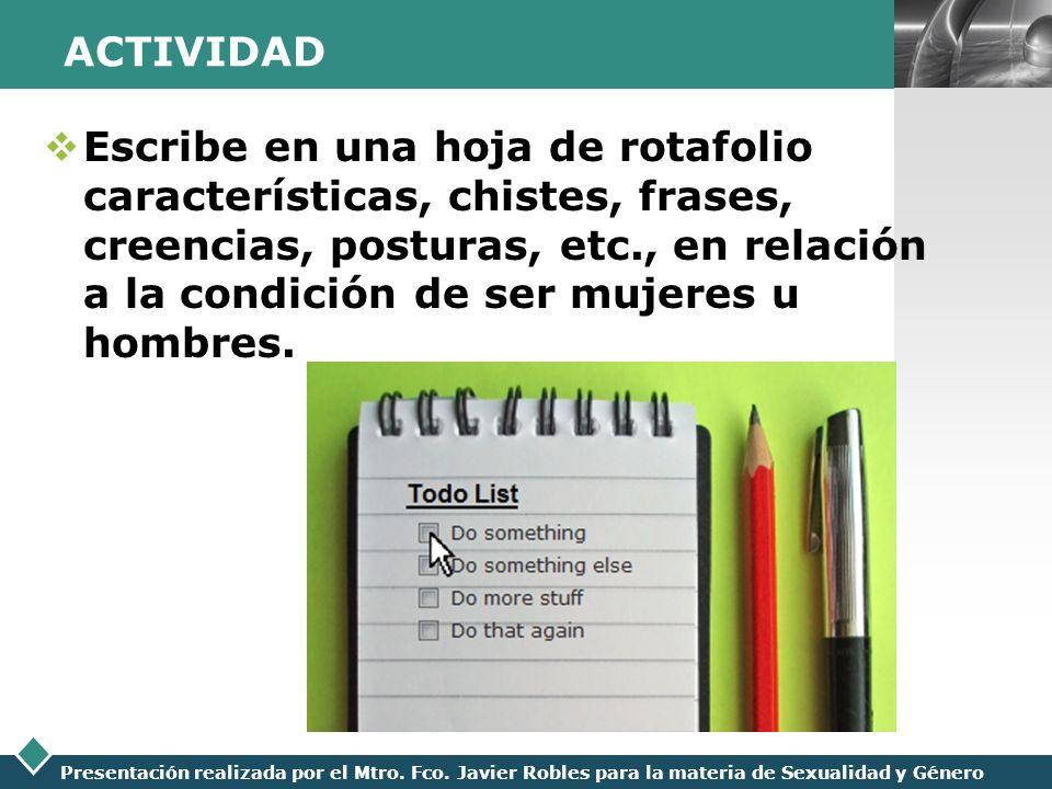 LOGO Presentación realizada por el Mtro. Fco. Javier Robles para la materia de Sexualidad y Género ACTIVIDAD Escribe en una hoja de rotafolio caracter