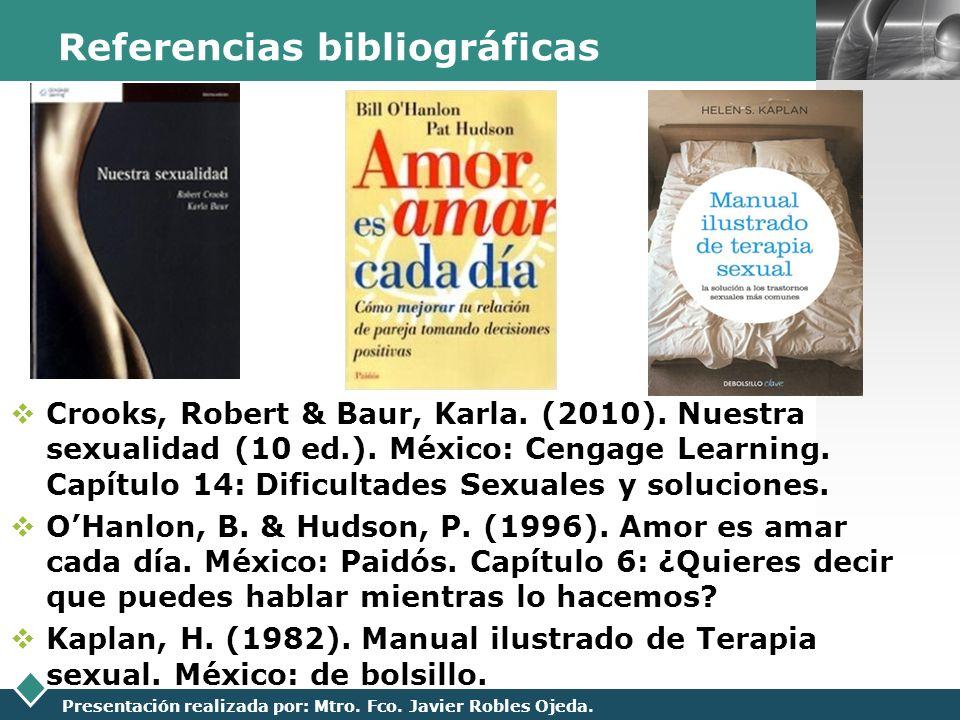 LOGO Presentación realizada por: Mtro. Fco. Javier Robles Ojeda. Referencias bibliográficas Crooks, Robert & Baur, Karla. (2010). Nuestra sexualidad (