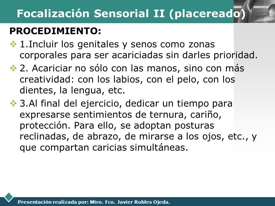 LOGO Presentación realizada por: Mtro. Fco. Javier Robles Ojeda. Focalización Sensorial II (placereado) PROCEDIMIENTO: 1.Incluir los genitales y senos