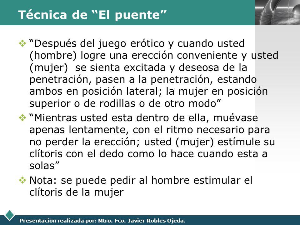 LOGO Presentación realizada por: Mtro. Fco. Javier Robles Ojeda. Técnica de El puente Después del juego erótico y cuando usted (hombre) logre una erec