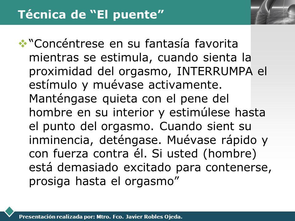 LOGO Presentación realizada por: Mtro. Fco. Javier Robles Ojeda. Técnica de El puente Concéntrese en su fantasía favorita mientras se estimula, cuando