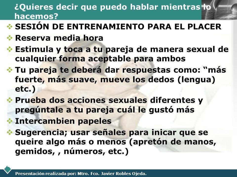 LOGO Presentación realizada por: Mtro. Fco. Javier Robles Ojeda. ¿Quieres decir que puedo hablar mientras lo hacemos? SESIÓN DE ENTRENAMIENTO PARA EL