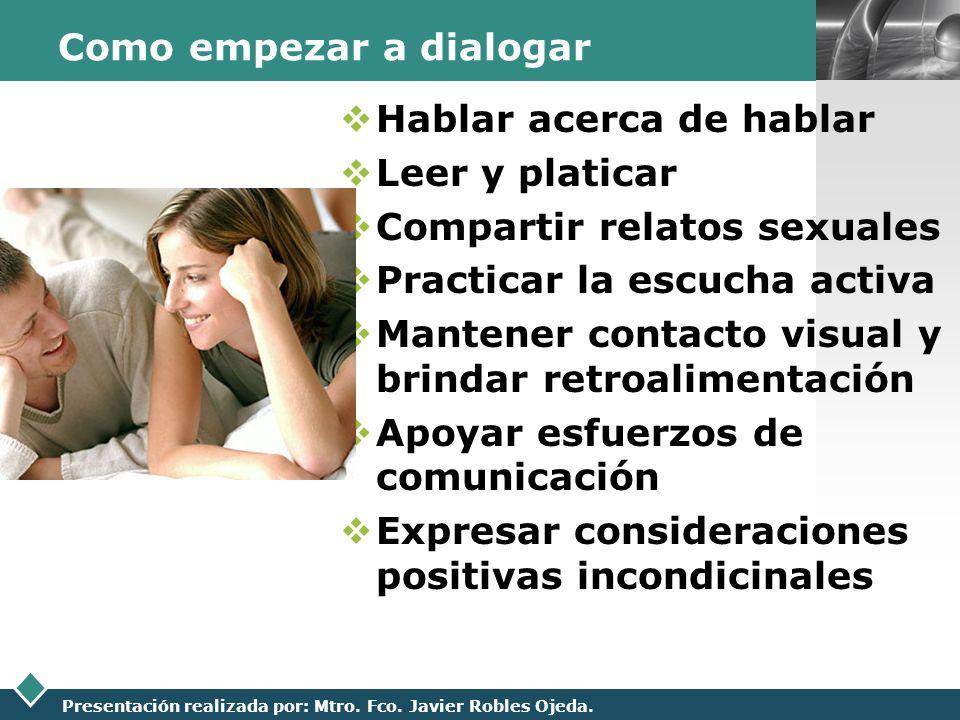 LOGO Presentación realizada por: Mtro. Fco. Javier Robles Ojeda. Como empezar a dialogar Hablar acerca de hablar Leer y platicar Compartir relatos sex