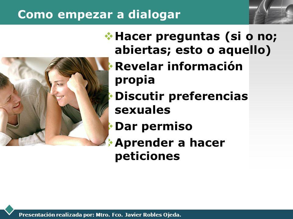 LOGO Presentación realizada por: Mtro. Fco. Javier Robles Ojeda. Como empezar a dialogar Hacer preguntas (si o no; abiertas; esto o aquello) Revelar i
