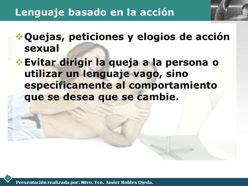 LOGO Presentación realizada por: Mtro. Fco. Javier Robles Ojeda. Lenguaje basado en la acción Quejas, peticiones y elogios de acción sexual Evitar dir