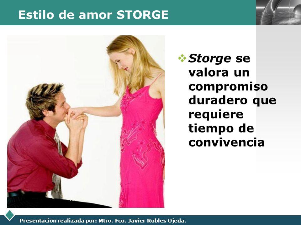 LOGO Presentación realizada por: Mtro. Fco. Javier Robles Ojeda. Estilo de amor STORGE Storge se valora un compromiso duradero que requiere tiempo de