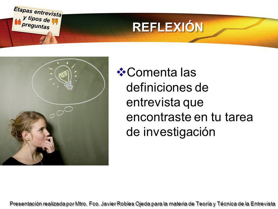 Etapas entrevista y tipos de preguntas Presentación realizada por Mtro. Fco. Javier Robles Ojeda para la materia de Teoría y Técnica de la Entrevista