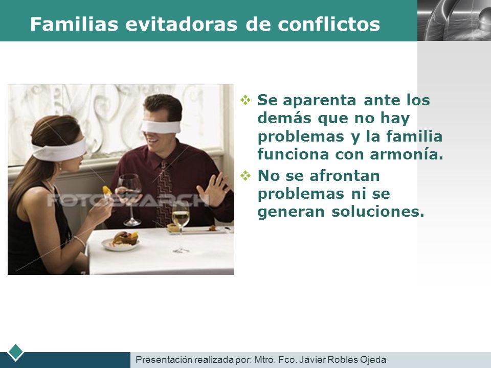 LOGO Familias evitadoras de conflictos Se aparenta ante los demás que no hay problemas y la familia funciona con armonía. No se afrontan problemas ni