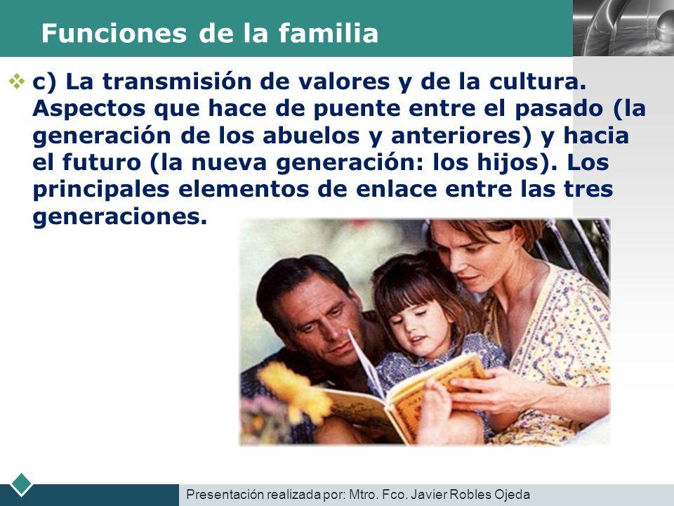 LOGO Funciones de la familia c) La transmisión de valores y de la cultura. Aspectos que hace de puente entre el pasado (la generación de los abuelos y