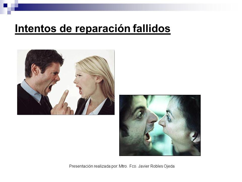 Presentación realizada por: Mtro. Fco. Javier Robles Ojeda Intentos de reparación fallidos