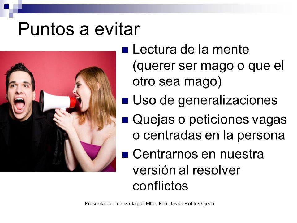 Presentación realizada por: Mtro. Fco. Javier Robles Ojeda Puntos a evitar Lectura de la mente (querer ser mago o que el otro sea mago) Uso de general