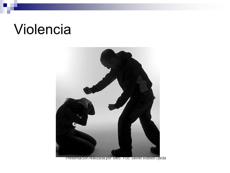 Presentación realizada por: Mtro. Fco. Javier Robles Ojeda Violencia
