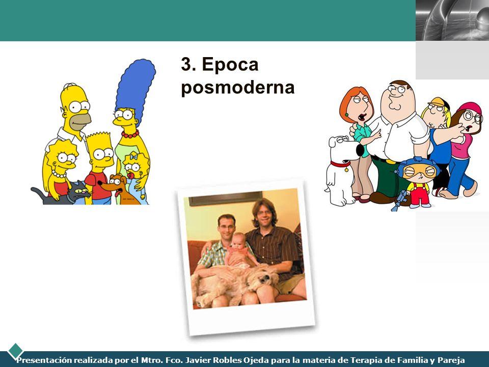 LOGO Presentación realizada por el Mtro. Fco. Javier Robles Ojeda para la materia de Terapia de Familia y Pareja 3. Epoca posmoderna