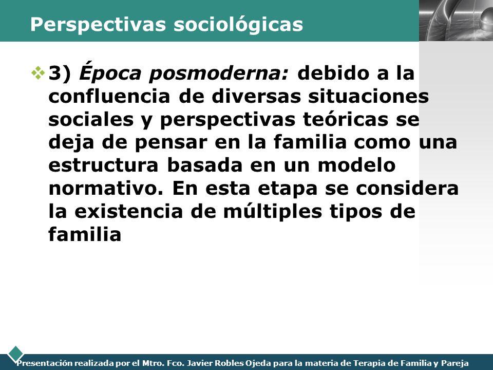 LOGO Presentación realizada por el Mtro. Fco. Javier Robles Ojeda para la materia de Terapia de Familia y Pareja Perspectivas sociológicas 3) Época po