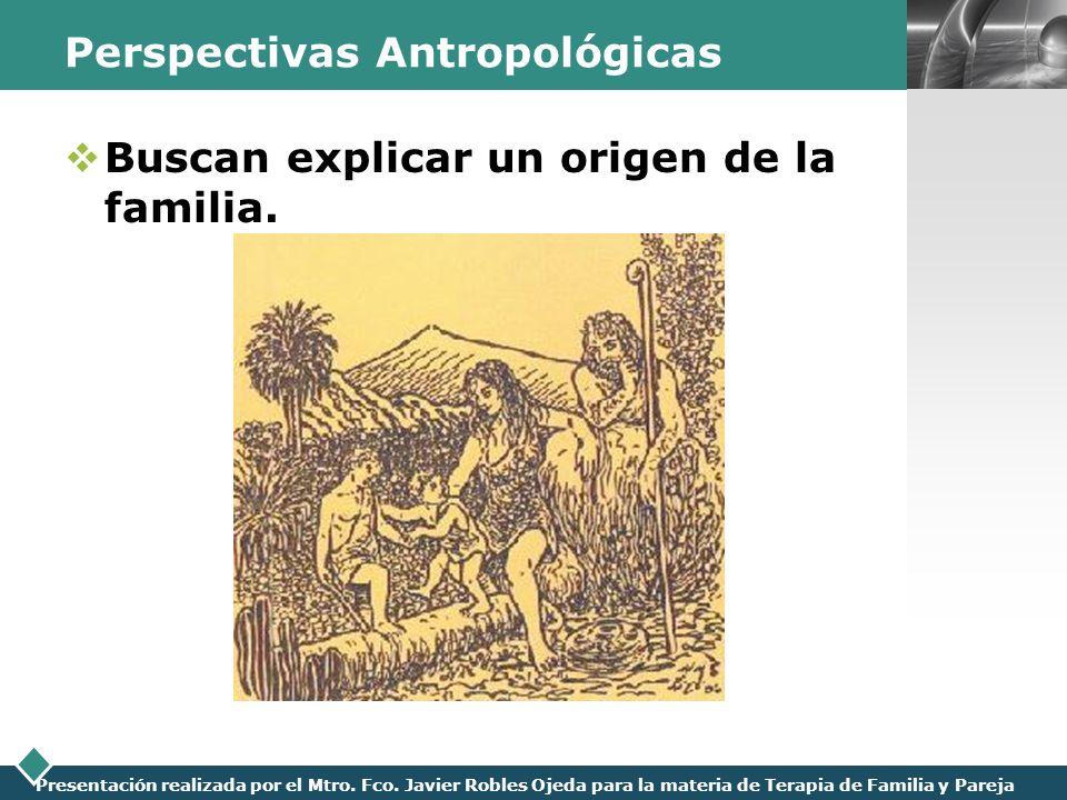 LOGO Presentación realizada por el Mtro. Fco. Javier Robles Ojeda para la materia de Terapia de Familia y Pareja Perspectivas Antropológicas Buscan ex
